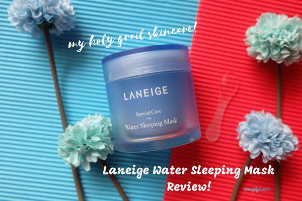 Laneige Water Sleeping Mask Review : My Holy Grail Skincare!