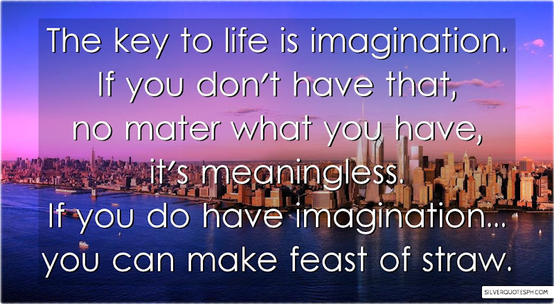 The Key To Life Is Imagination, Picture Quotes, Love Quotes, Sad Quotes, Sweet Quotes, Birthday Quotes, Friendship Quotes, Inspirational Quotes, Tagalog Quotes