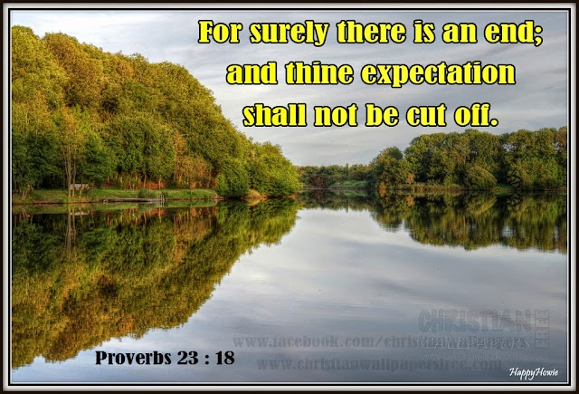 For surely there is an end; and thine expectation shall not be cut off.