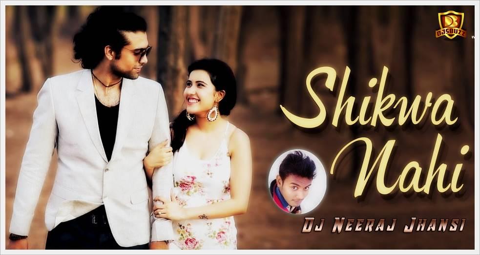 Shikwa Nahi Kesi Se (Love Sad) - DJ Neeraj