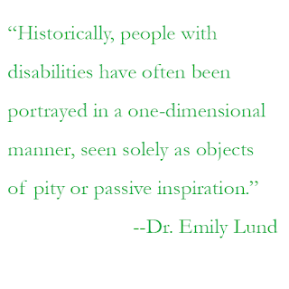 Quote: Historically, people with disabilities have often been portrayed in a one-dimensional manner, seen solely as objects of pity or passive inspiration.""