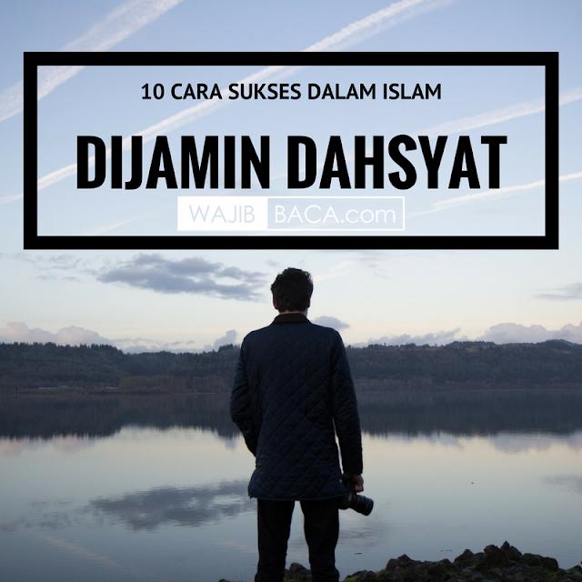 10 Cara Sukses Dalam Islam Dijamin Dahsyat