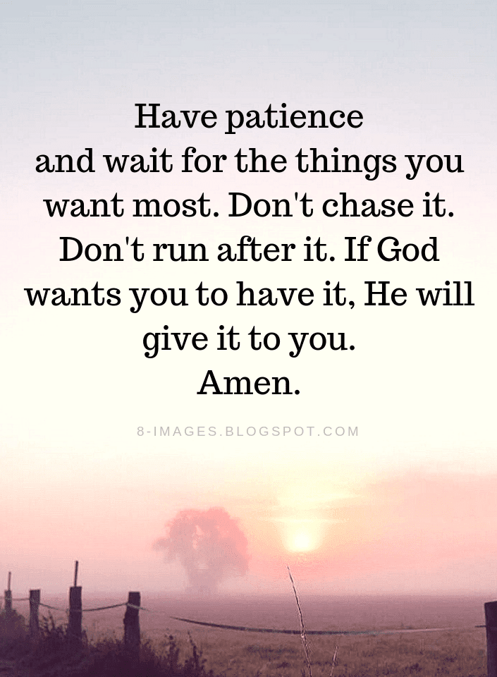 Christian Quotes Have Patience And Wait For The Things You Want Most