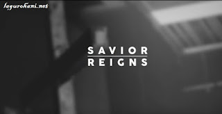 Download Lagu Rohani Savior Reigns (JPCC Worship)