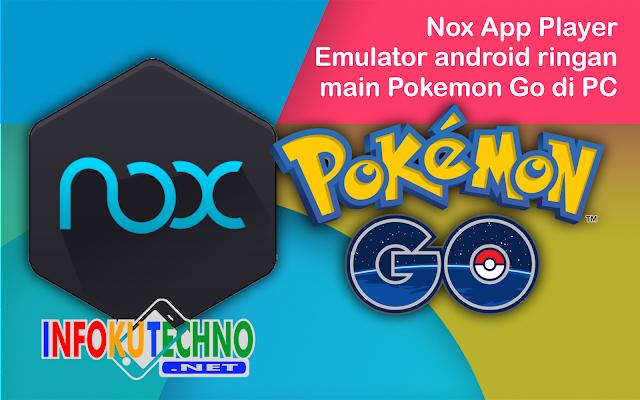 Nox App Player Emulator android ringan main Pokemon Go di PC