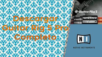 Descargar Guitar Rig 5 Pro Completo