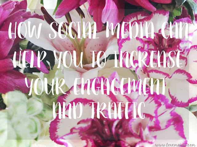 How social media can help you to increase your engagement and traffic | Love, Maisie