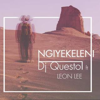 DJ Questo Feat. Leon Lee - Ngiyekeleni