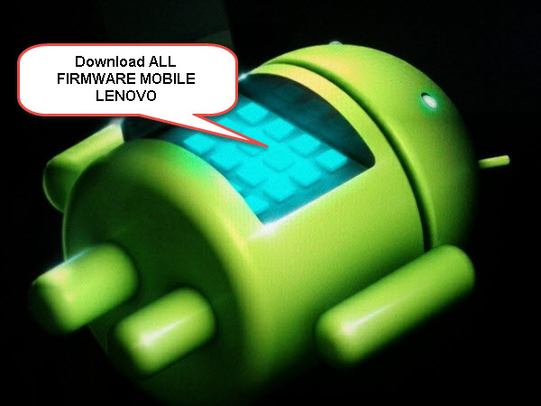 Free Download Firmware and Stock ROM Lenovo ALL tipe | Tips