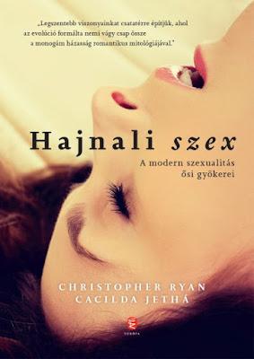 Christopher Ryan & Cacilda Jethá – Hajnali szex: A modern szexualitás ősi gyökerei  könyves vélemény, könyvkritika, recenzió, könyves blog, könyves kedvcsináló
