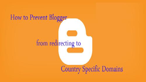 अपने Blogspot ब्लॉग को देश-विशिष्ट यूआरएल में खुलने से रोकें - Prevent Blogger Blog to open Country-Specific Domain