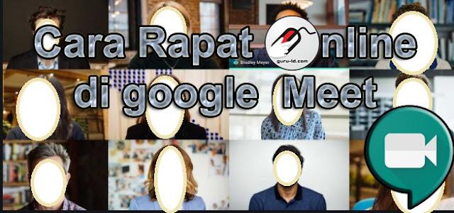 gambar cara menggunakan google meet untuk rapat online