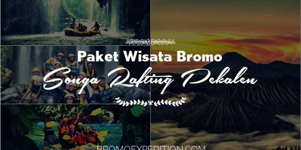 Paket Tour Bromo Rafting Songa Pekalen 2 hari 1 malam