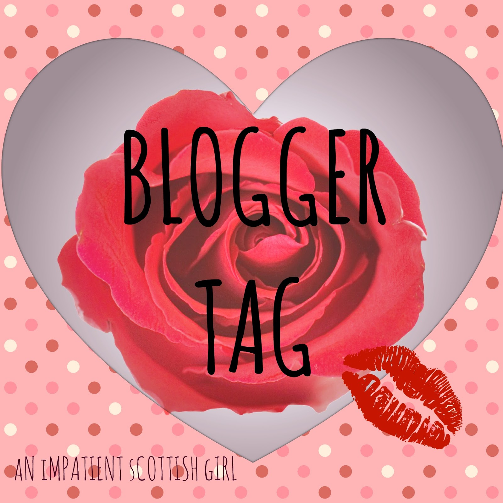 Blogger Tag - An Impatient Scottish Girl