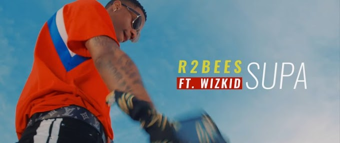 [VIDEO] R2Bees – Supa Ft. Wizkid   MP4 DOWNLOAD