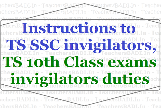 Instructions to TS SSC Exams invigilators,TS 10th Class exams invigilators duties 2018