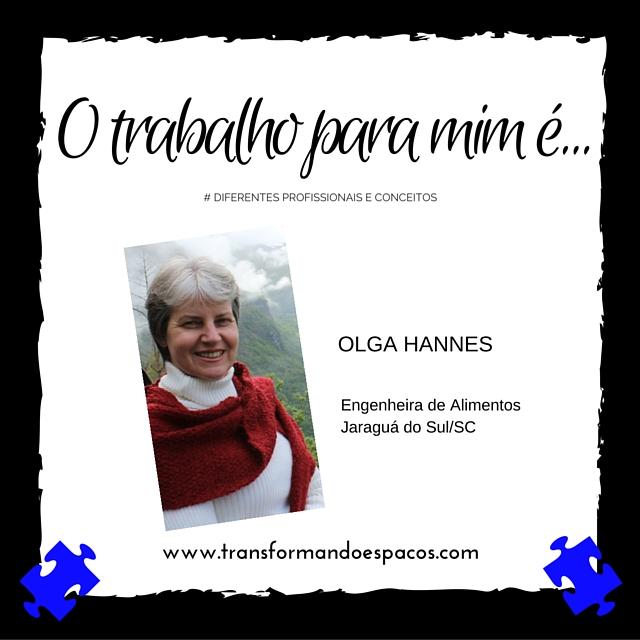 O trabalho para mim é... por Olga Hannes
