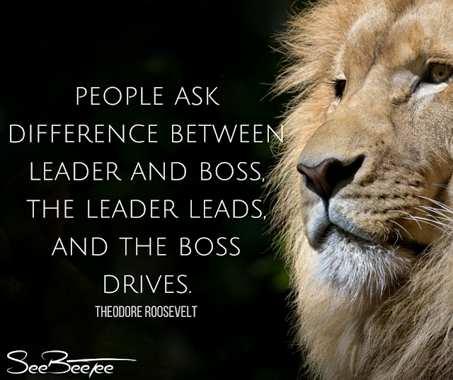 6. People ask difference between Leader and Boss. The Leader leads and the Boss drives. - Theodore Roosevelt