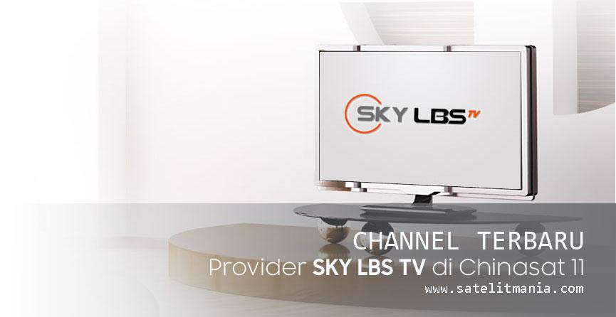 Channel Terbaru Dari  Provider Sky LBS TV dari Satelit Chinasat 11