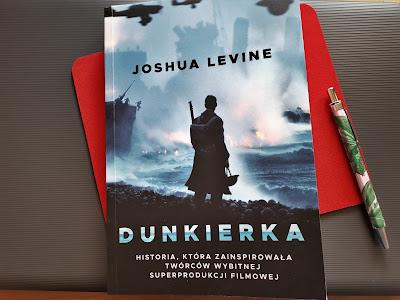 """Historia wielkiej ewakuacji, czyli recenzja książki """"Dunkierka"""" - Joshua Levine."""