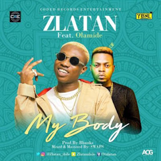 Zlatan lyrics my body ft Olamide