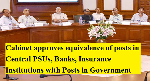 cabinet-approves-equivalence-of-posts-in-central-psus-banks-insurance-institutions-with-posts-in-government-paramnews