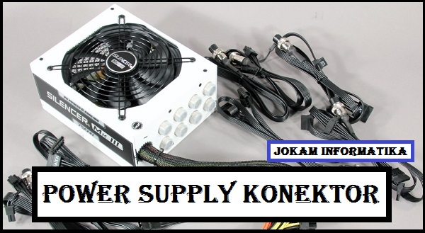 Power Supply : Jenis Konektor - JOKAM INFORMATIKA