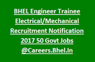 BHEL Engineer Trainee Electrical Mechanical Recruitment Notification 2017 50 Govt Jobs Online @Careers.Bhel.In