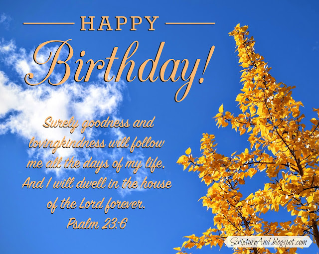 Happy Birthday image with fall leaves and Psalm 23:6 from ScriptureAnd.blogspot.com
