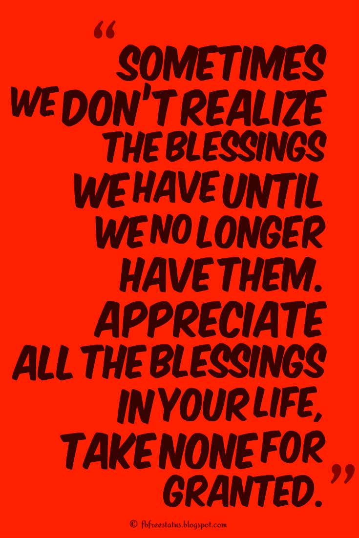 """Sometimes we don't realize the blessings we have until we no longer have them. Appreciate all the blessings in your life, take none for granted."", Sunday Quotes"
