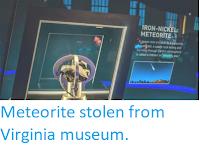 https://sciencythoughts.blogspot.com/2018/03/meteorite-stolen-from-virginia-museum.html