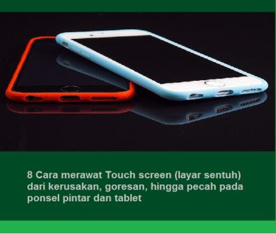 8 Cara merawat Touch screen (layar sentuh) dari kerusakan, goresan, hingga pecah pada ponsel pintar dan tablet