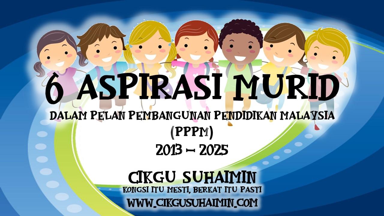 6 Aspirasi Murid Dalam Pelan Pembangunan Pendidikan Malaysia Pppm 2013 2025