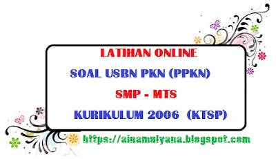 Desain soal latihan ini sebagai hasil training membuat soal Online melalui Blogspot LATIHAN SOAL USBN PKN (PPKN) SMP - MTS KURIKULUM 2006  (KTSP) TAHUN 2019