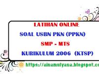 LATIHAN SOAL USBN PKN (PPKN) SMP - MTS KURIKULUM 2006  (KTSP) TAHUN 2019