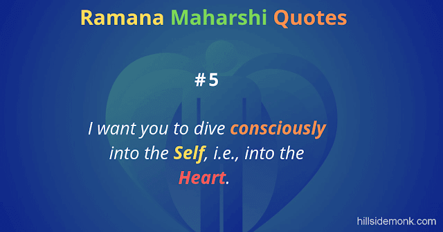Ramana Maharshi Quotes To Guide Your Spiritual Path  5 I want you to dive consciously into the Self, i.e., into the Heart.