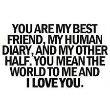 Best Too Many Love Quotes: you are my best friend, my human diary,