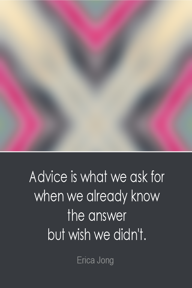 visual quote - image quotation: Advice is what we ask for when we already know the answer but wish we didn't - Erica Jong