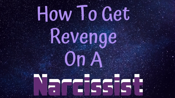 It Is What It Isn't: Getting Real Revenge On A Narcissist