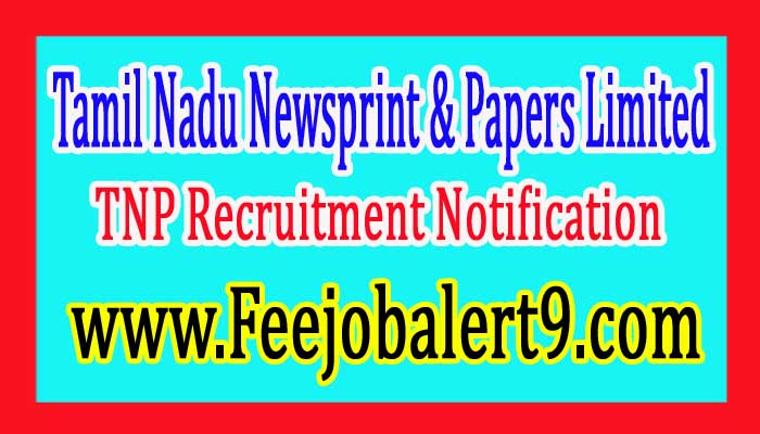 TNP (Tamil Nadu Newsprint & Papers Limited) Recruitment Notification 2017