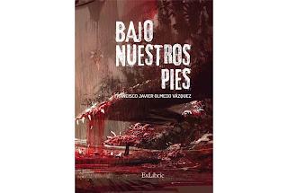 Reseña Bajo nuestros pies Francisco Javier Olmedo Vazquez
