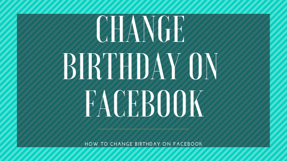 How to Change Date Of Birth On Facebook<br/>
