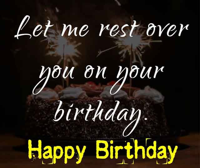 Let me rest over you on your birthday.