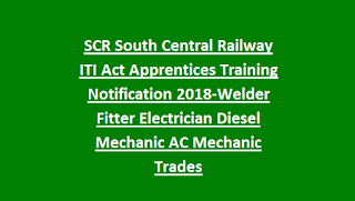 SCR South Central Railway ITI Act Apprentices Training Notification 2018-Welder Fitter Electrician Diesel Mechanic AC Mechanic Trades
