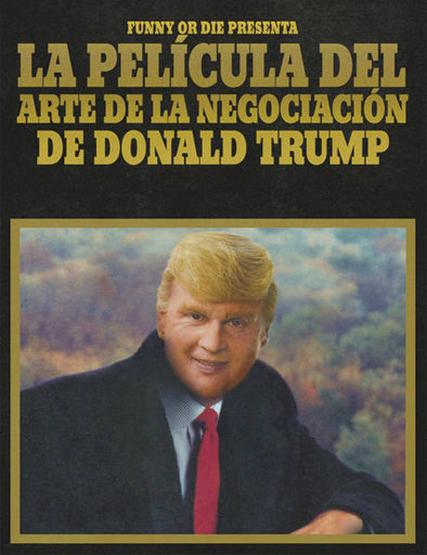 ver Funny or Die presenta: La película del arte de la negociación de Donald Trump (2016) Online