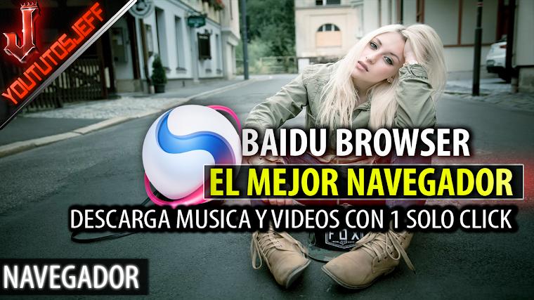 El Mejor Navegador | Baidu Browser | Descargar Musica y videos con 1 click | 2017
