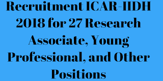 Recruitment ICAR-IIDH 2018 for 27 Research Associate, Young Professional, and Other Positions
