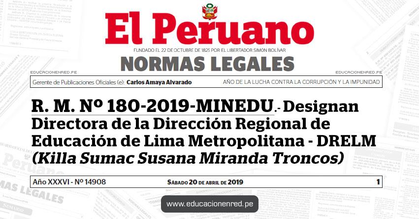 R. M. Nº 180-2019-MINEDU - Designan Directora de la Dirección Regional de Educación de Lima Metropolitana (Killa Sumac Susana Miranda Troncos) www.minedu.gob.pe