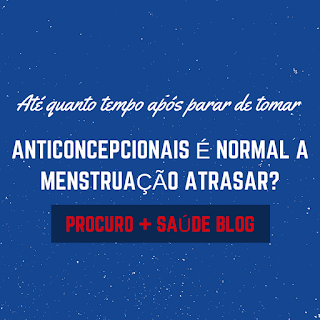 Até quanto tempo após parar de tomar anticoncepcionais é normal a menstruação atrasar?