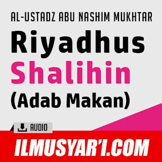 Riyadhus Shalihin (Kitab Adab Makan) - Ustadz Abu Nashim Mukhtar